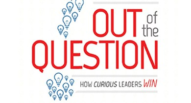 Out of the Question How Curious Leaders Win
